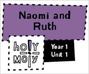 Holy Moly / Digital Lesson / Year 1 / Unit 1 / Naomi and Ruth