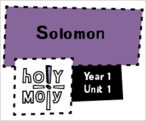 Holy Moly / Digital Lesson / Year 1 / Unit 1 / Solomon