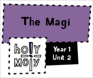Holy Moly / Digital Lesson / Year 1 / Unit 2 / The Magi
