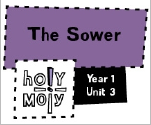 Holy Moly / Digital Lesson / Year 1 / Unit 3 / The Sower