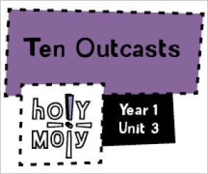 Holy Moly / Digital Lesson / Year 1 / Unit 3 / Ten Outcasts