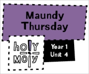 Holy Moly / Digital Lesson / Year 1 / Unit 4 / Maundy Thursday