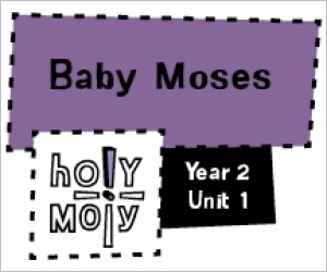Holy Moly / Digital Lesson / Year 2 / Unit 1 / Baby Moses