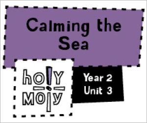 Holy Moly / Digital Lesson / Year 2 / Unit 3 / Calming the Sea