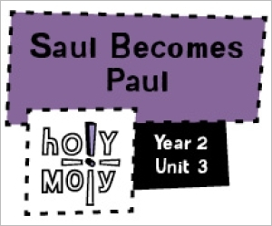 Holy Moly / Digital Lesson / Year 2 / Unit 3 / Saul Becomes Paul