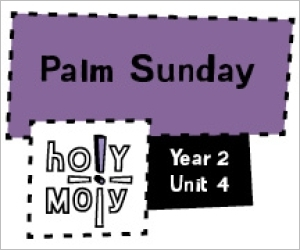 Holy Moly / Digital Lesson / Year 2 / Unit 4/ Palm Sunday