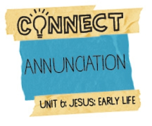 Connect / Digital Lesson / Unit 6 / Annunciation