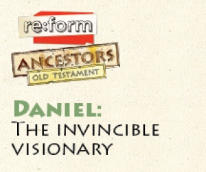 re:form Ancestors / Digital Lesson / Old Testament / Daniel