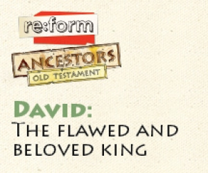 re:form Ancestors / Digital Lesson / Old Testament / David