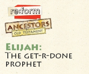 re:form Ancestors / Digital Lesson / Old Testament / Elijah