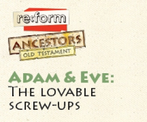 re:form Ancestors / Digital Lesson / Old Testament / Adam and Eve