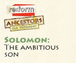 re:form Ancestors / Digital Lesson / Old Testament / Solomon