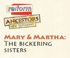 re:form Ancestors / Digital Lesson / New Testament / Mary and Martha