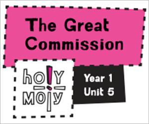 Holy Moly / Digital Lesson / Year 1 / Unit 5 / The Great Commission