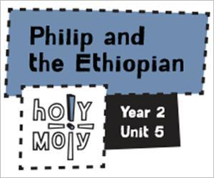 Holy Moly / Digital Lesson / Year 2 / Unit 5 / Philip and the Ethiopian