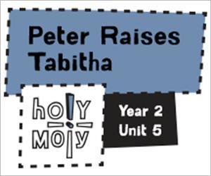 Holy Moly / Digital Lesson / Year 2 / Unit 5 / Peter Raises Tabitha