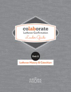 Colaborate: Lutheran Confirmation Leader Guide: Lutheran History and Catechism
