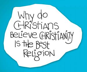 re:form Digital Lesson | Why do Christians believe Christianity is the best religion?