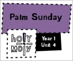 Holy Moly / Digital Lesson / Year 1 / Unit 4 / Palm Sunday
