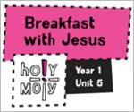 Holy Moly / Digital Lesson / Year 1 / Unit 5 / Breakfast with Jesus