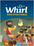 Whirl Kids Story Bible: Classroom Edition