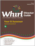 Whirl Lectionary / Year B / Summer / Director Guide