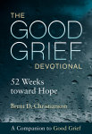 The Good Grief Devotional: 52 Weeks toward Hope