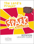 Spark Rotation / The Lord's Prayer / Leader Guide