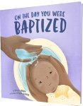 On the Day You Were Baptized
