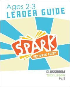 Spark Classroom / Year Green / Fall / Age 2-3 / Leader Guide