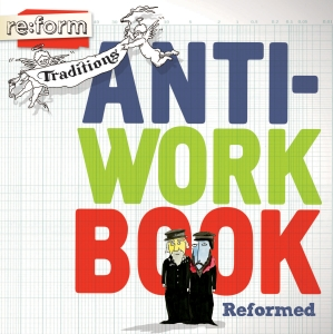 Re:form Traditions / Reformed / Anti-Workbook