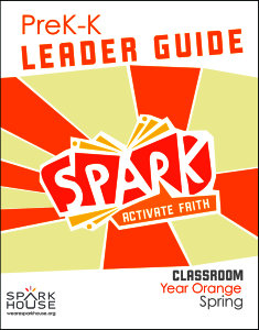 Spark Classroom / Year Orange / Spring / PreK-K / Leader Guide