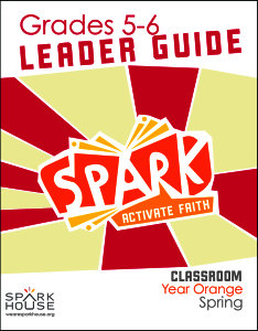 Spark Classroom / Year Orange / Spring / Grades 5-6 / Leader Guide