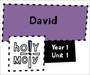 Holy Moly / Digital Lesson / Year 1 / Unit 1 / David