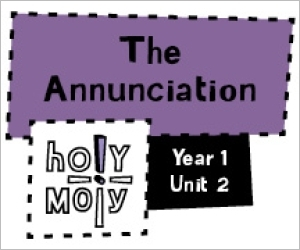 Holy Moly / Digital Lesson / Year 1 / Unit 2 / The Annunciation