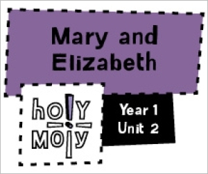Holy Moly / Digital Lesson / Year 1 / Unit 2 / Mary and Elizabeth