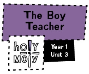 Holy Moly / Digital Lesson / Year 1 / Unit 3 / The Boy Teacher