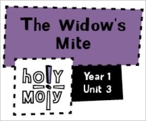 Holy Moly / Digital Lesson / Year 1 / Unit 3 / The Widow's Mite