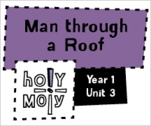 Holy Moly / Digital Lesson / Year 1 / Unit 3 / Man through a Roof