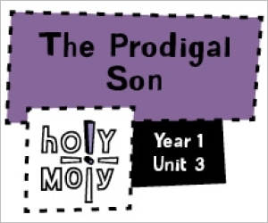 Holy Moly / Digital Lesson / Year 1 / Unit 3 / The Prodigal Son