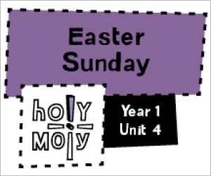 Holy Moly / Digital Lesson / Year 1 / Unit 4 / Easter Sunday