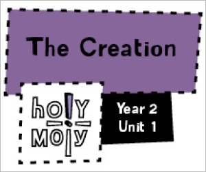 Holy Moly / Digital Lesson / Year 2 / Unit 1 / The Creation