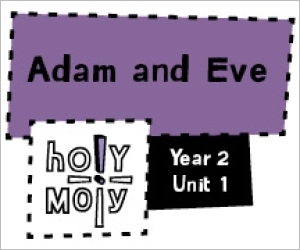 Holy Moly / Digital Lesson / Year 2 / Unit 1 / Adam and Eve