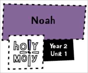 Holy Moly / Digital Lesson / Year 2 / Unit 1 / Noah