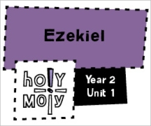 Holy Moly / Digital Lesson / Year 2 / Unit 1 / Ezekiel