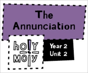 Holy Moly / Digital Lesson / Year 2 / Unit 2 / The Annunciation