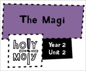 Holy Moly / Digital Lesson / Year 2 / Unit 2 / The Magi