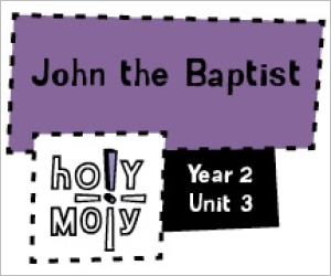 Holy Moly / Digital Lesson / Year 2 / Unit 3 / John the Baptist