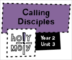Holy Moly / Digital Lesson / Year 2 / Unit 3 / Calling Disciples