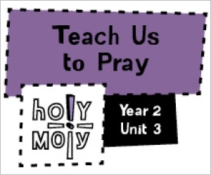 Holy Moly / Digital Lesson / Year 2 / Unit 3 / Teach Us to Pray